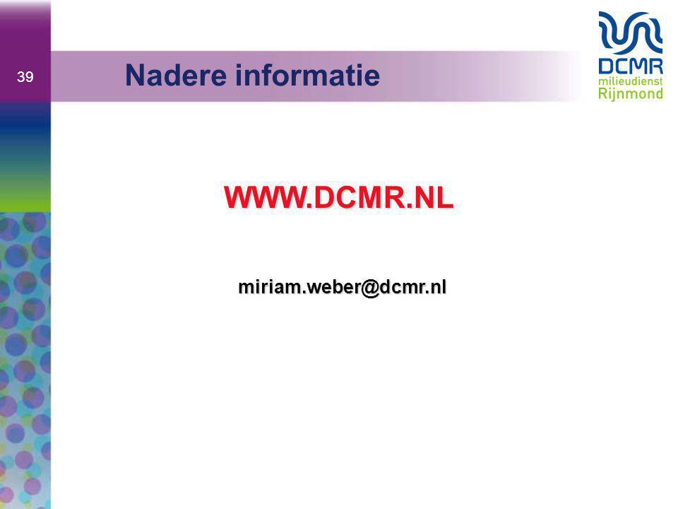 39 Nadere informatie WWW.DCMR.NL miriam.weber@dcmr.nl
