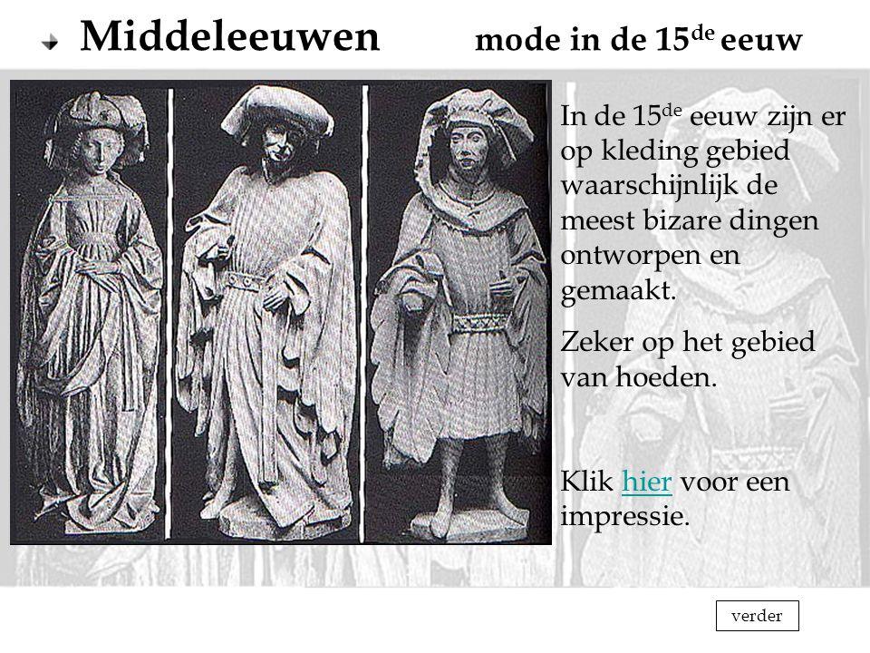 Middeleeuwen mode in de 15 de eeuw In de 15 de eeuw zijn er op kleding gebied waarschijnlijk de meest bizare dingen ontworpen en gemaakt. Zeker op het