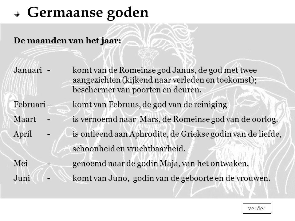 Germaanse goden De maanden van het jaar: Januari -komt van de Romeinse god Janus, de god met twee aangezichten (kijkend naar verleden en toekomst); be