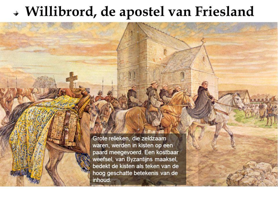 Willibrord, de apostel van Friesland Grote relieken, die zeldzaam waren, werden in kisten op een paard meegevoerd. Een kostbaar weefsel, van Byzantijn