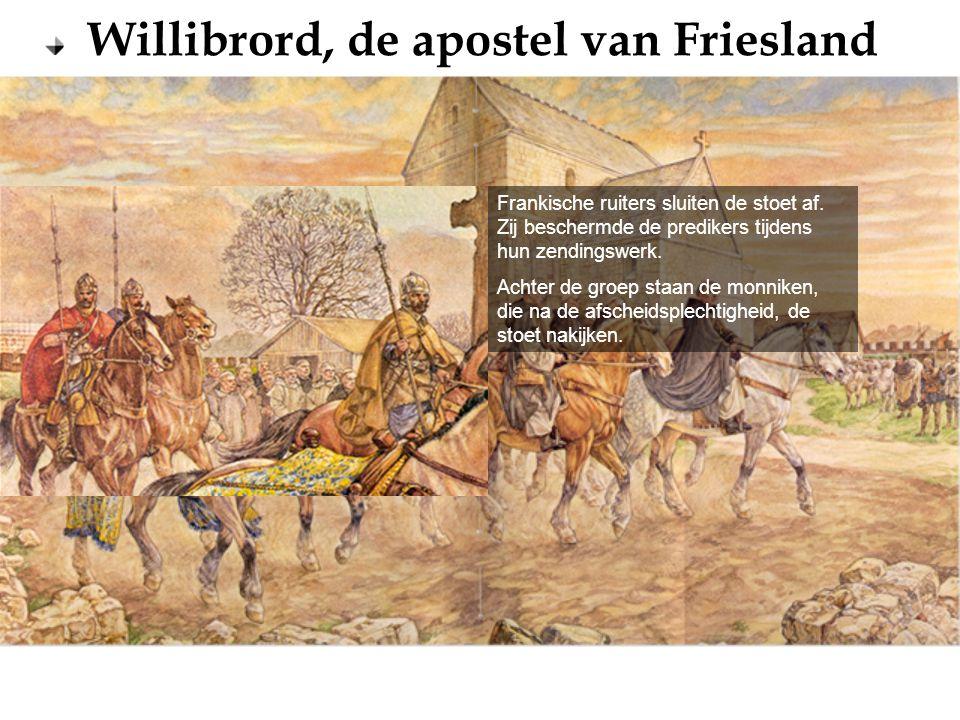 Willibrord, de apostel van Friesland Frankische ruiters sluiten de stoet af. Zij beschermde de predikers tijdens hun zendingswerk. Achter de groep sta