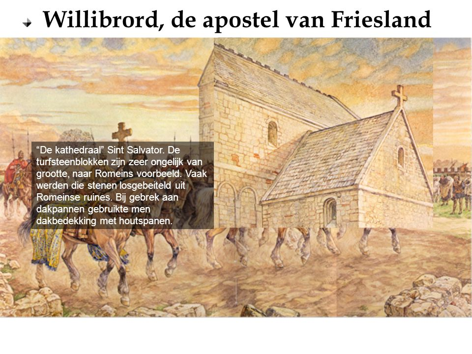 """Willibrord, de apostel van Friesland """"De kathedraal"""" Sint Salvator. De turfsteenblokken zijn zeer ongelijk van grootte, naar Romeins voorbeeld. Vaak w"""