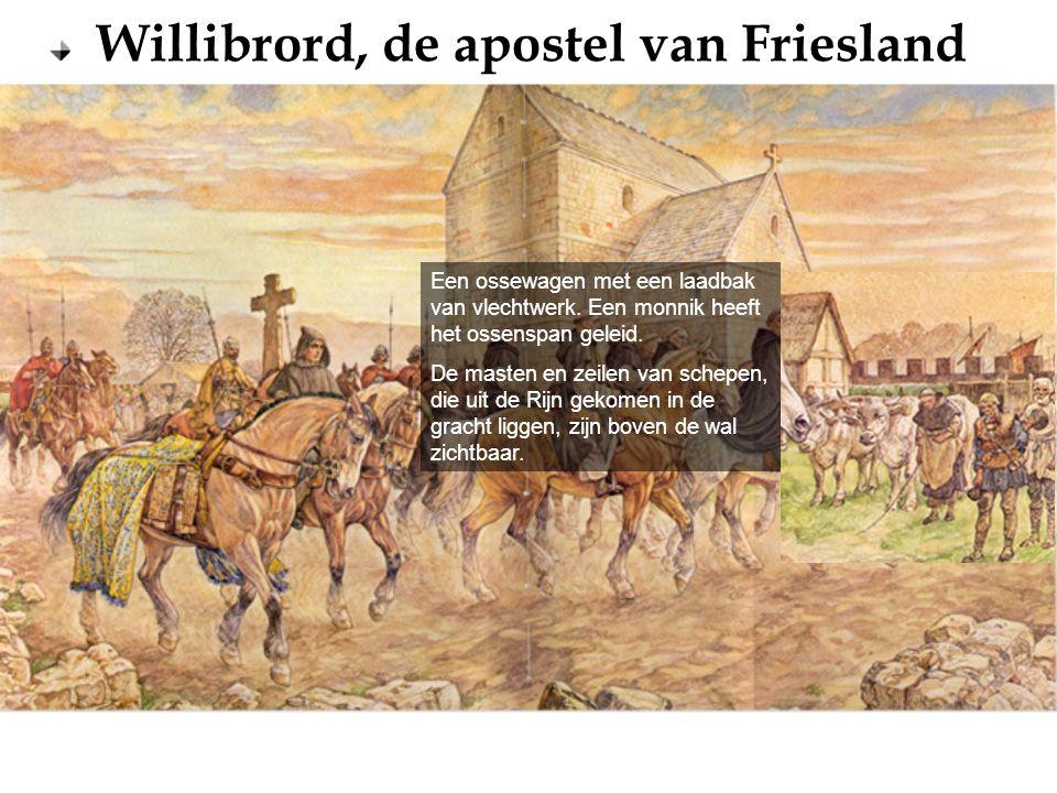 Willibrord, de apostel van Friesland Een ossewagen met een laadbak van vlechtwerk. Een monnik heeft het ossenspan geleid. De masten en zeilen van sche
