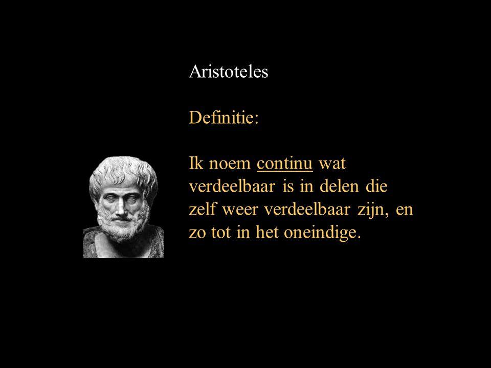 Aristoteles Definitie: Ik noem continu wat verdeelbaar is in delen die zelf weer verdeelbaar zijn, en zo tot in het oneindige.