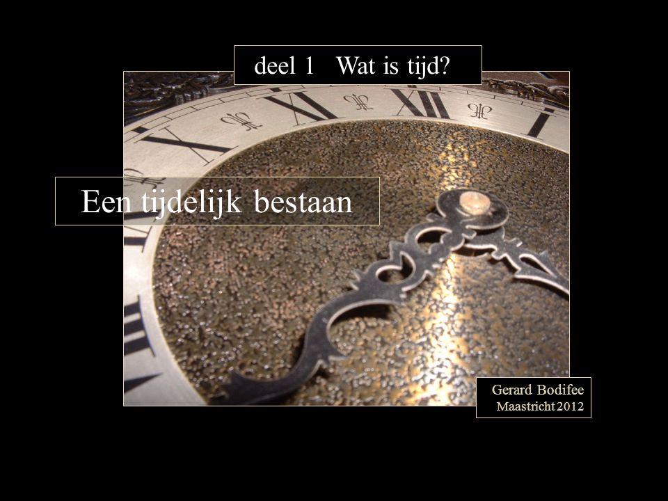 deel 1 Wat is tijd? Gerard Bodifee Maastricht 2012