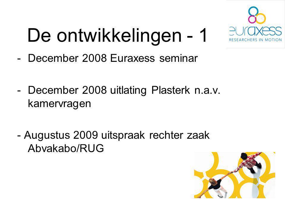 De ontwikkelingen - 1 -December 2008 Euraxess seminar -December 2008 uitlating Plasterk n.a.v.