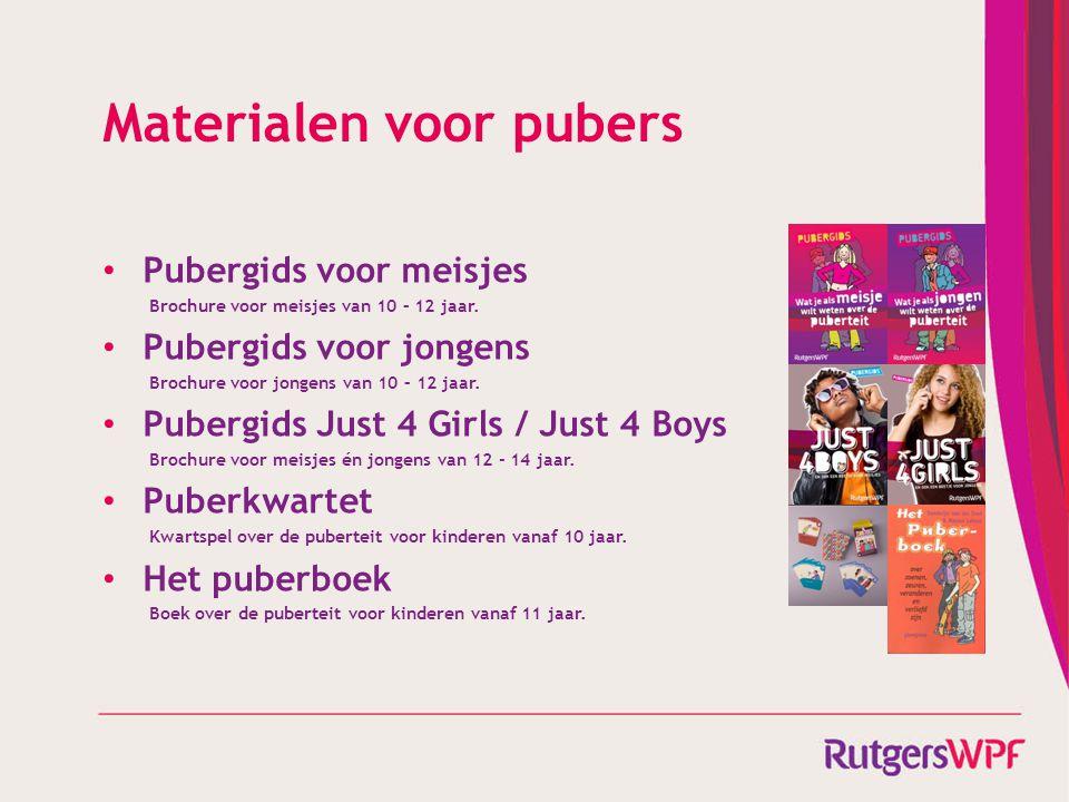 Materialen voor pubers • Pubergids voor meisjes Brochure voor meisjes van 10 – 12 jaar. • Pubergids voor jongens Brochure voor jongens van 10 – 12 jaa