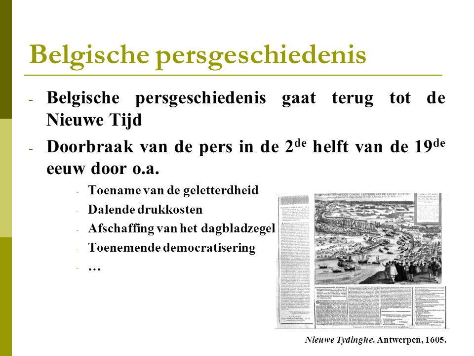 Belgische persgeschiedenis - Belgische persgeschiedenis gaat terug tot de Nieuwe Tijd - Doorbraak van de pers in de 2 de helft van de 19 de eeuw door o.a.