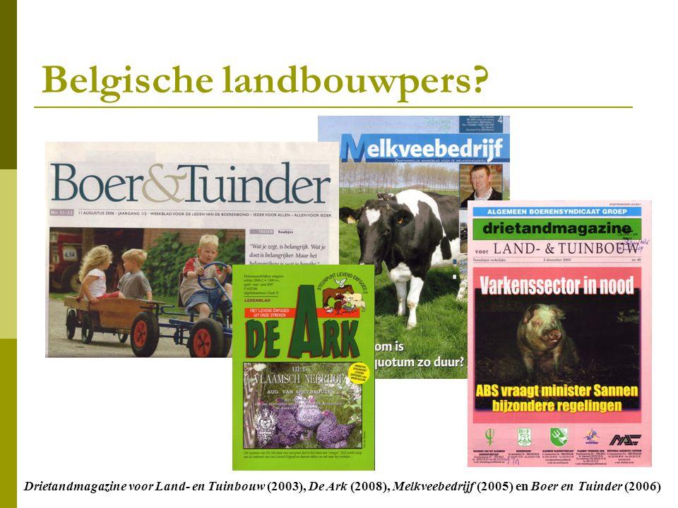 Drietandmagazine voor Land- en Tuinbouw (2003), De Ark (2008), Melkveebedrijf (2005) en Boer en Tuinder (2006) Belgische landbouwpers?