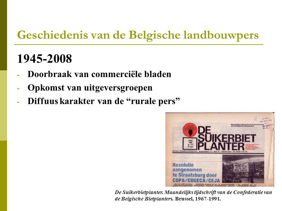Geschiedenis van de Belgische landbouwpers 1945-2008 - Doorbraak van commerciële bladen - Opkomst van uitgeversgroepen - Diffuus karakter van de rurale pers De Suikerbietplanter.