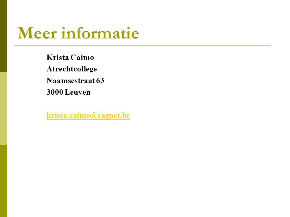 Meer informatie Krista Caimo Atrechtcollege Naamsestraat 63 3000 Leuven krista.caimo@cagnet.be
