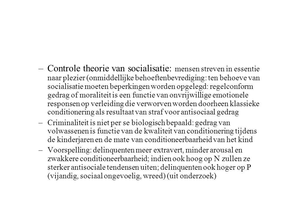 –Controle theorie van socialisatie: mensen streven in essentie naar plezier (onmiddellijke behoeftenbevrediging: ten behoeve van socialisatie moeten b