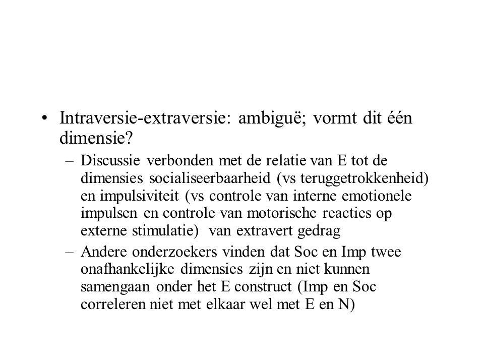 •Intraversie-extraversie: ambiguë; vormt dit één dimensie? –Discussie verbonden met de relatie van E tot de dimensies socialiseerbaarheid (vs terugget