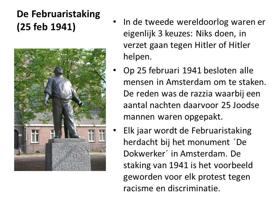 De Februaristaking (25 feb 1941) • In de tweede wereldoorlog waren er eigenlijk 3 keuzes: Niks doen, in verzet gaan tegen Hitler of Hitler helpen. • O