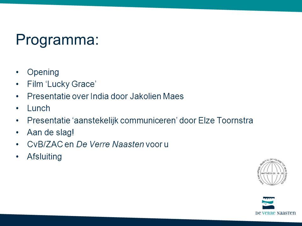Programma: •Opening •Film 'Lucky Grace' •Presentatie over India door Jakolien Maes •Lunch •Presentatie 'aanstekelijk communiceren' door Elze Toornstra