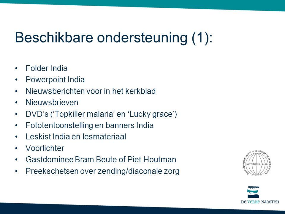 Beschikbare ondersteuning (1): •Folder India •Powerpoint India •Nieuwsberichten voor in het kerkblad •Nieuwsbrieven •DVD's ('Topkiller malaria' en 'Lucky grace') •Fototentoonstelling en banners India •Leskist India en lesmateriaal •Voorlichter •Gastdominee Bram Beute of Piet Houtman •Preekschetsen over zending/diaconale zorg