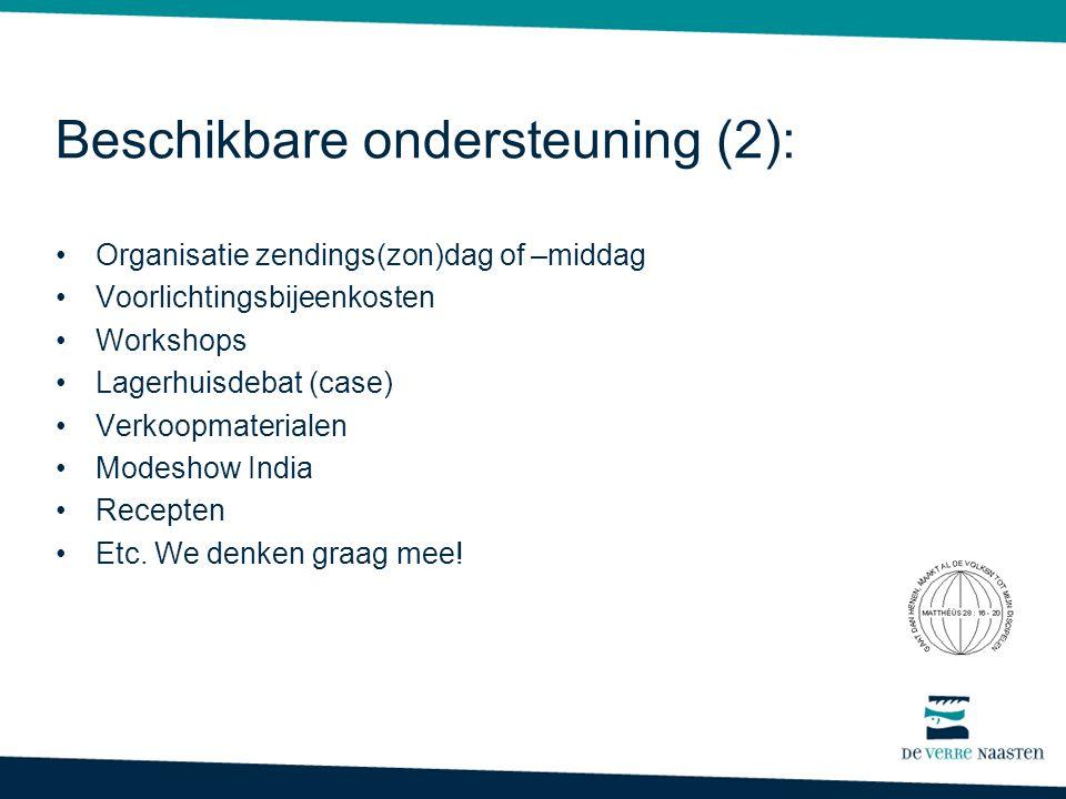 Beschikbare ondersteuning (2): •Organisatie zendings(zon)dag of –middag •Voorlichtingsbijeenkosten •Workshops •Lagerhuisdebat (case) •Verkoopmateriale
