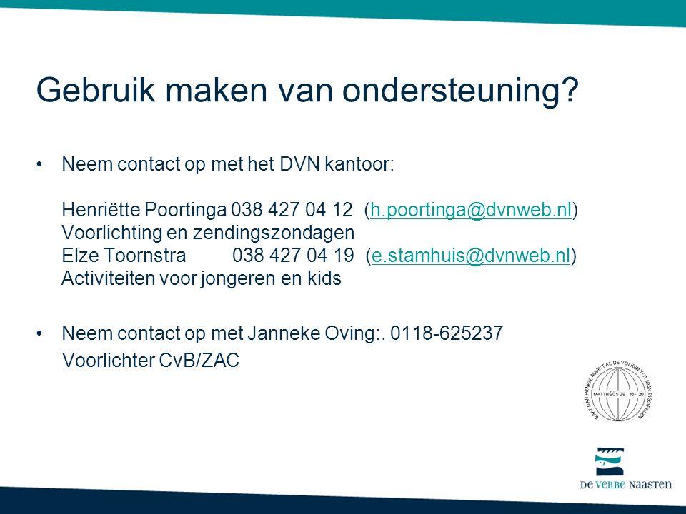 Gebruik maken van ondersteuning? •Neem contact op met het DVN kantoor: Henriëtte Poortinga 038 427 04 12 (h.poortinga@dvnweb.nl) Voorlichting en zendi