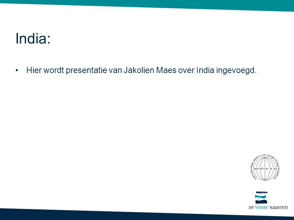 India: •Hier wordt presentatie van Jakolien Maes over India ingevoegd.
