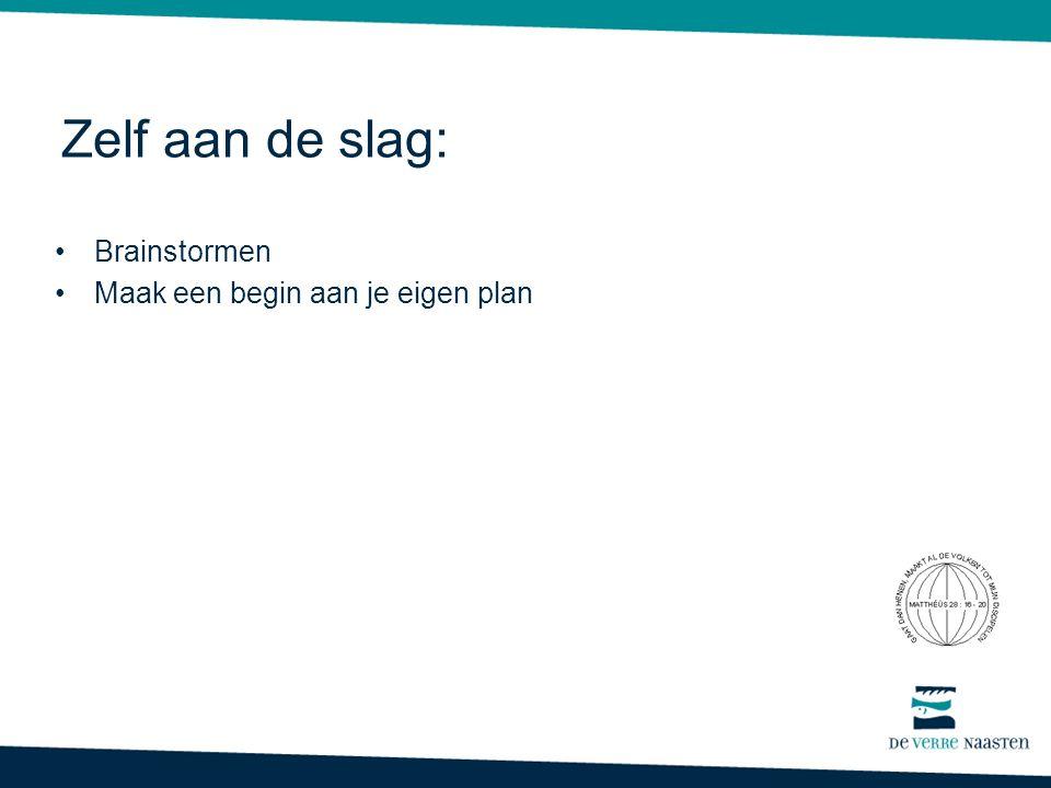 Zelf aan de slag: •Brainstormen •Maak een begin aan je eigen plan