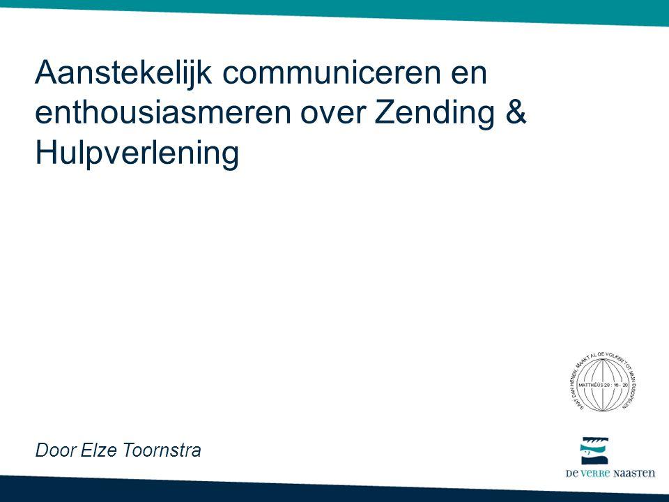 Aanstekelijk communiceren en enthousiasmeren over Zending & Hulpverlening Door Elze Toornstra