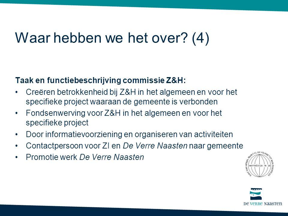 Taak en functiebeschrijving commissie Z&H: •Creëren betrokkenheid bij Z&H in het algemeen en voor het specifieke project waaraan de gemeente is verbon