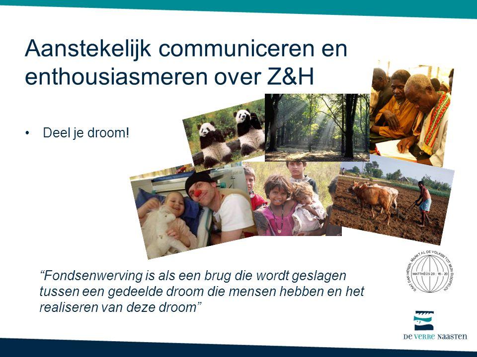 """Aanstekelijk communiceren en enthousiasmeren over Z&H •Deel je droom! """"Fondsenwerving is als een brug die wordt geslagen tussen een gedeelde droom die"""