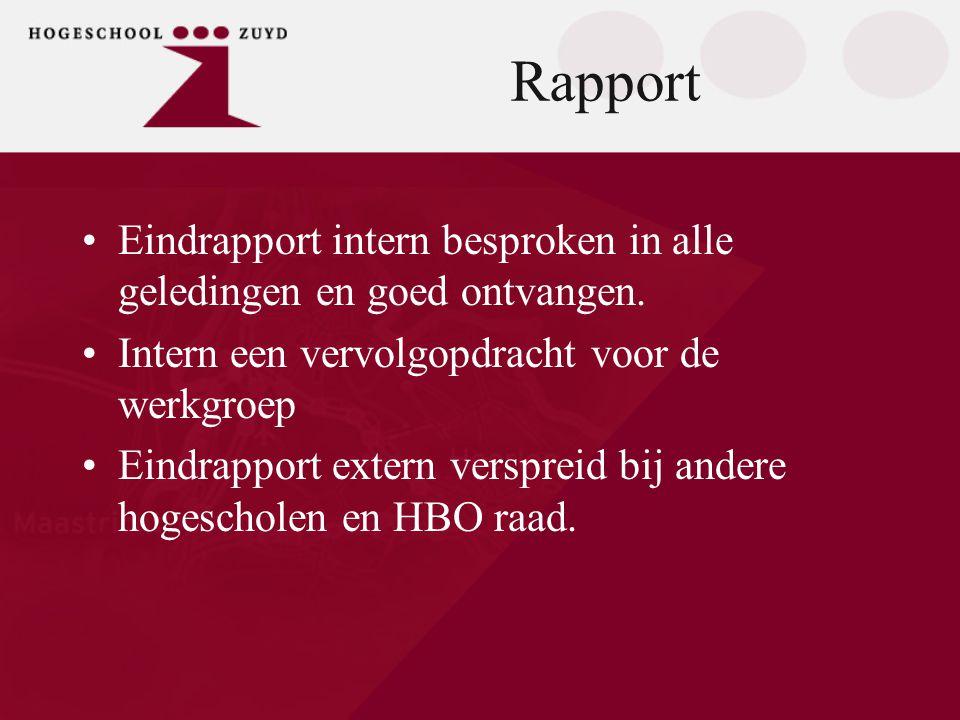 Rapport •Eindrapport intern besproken in alle geledingen en goed ontvangen. •Intern een vervolgopdracht voor de werkgroep •Eindrapport extern versprei