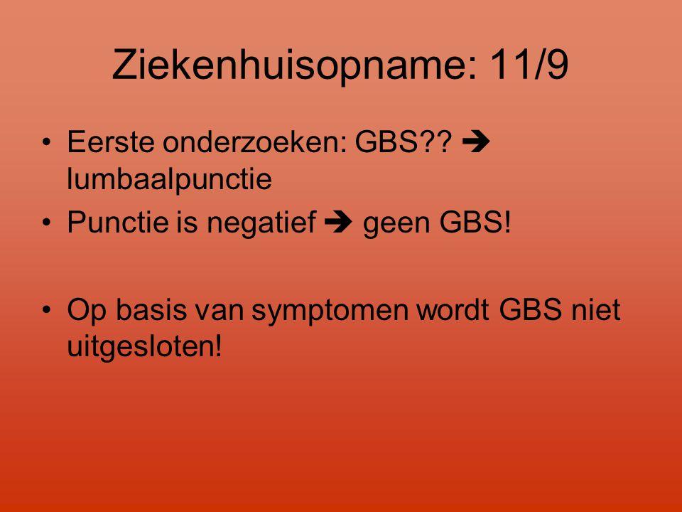 Ziekenhuisopname: 11/9 •Eerste onderzoeken: GBS??  lumbaalpunctie •Punctie is negatief  geen GBS! •Op basis van symptomen wordt GBS niet uitgesloten