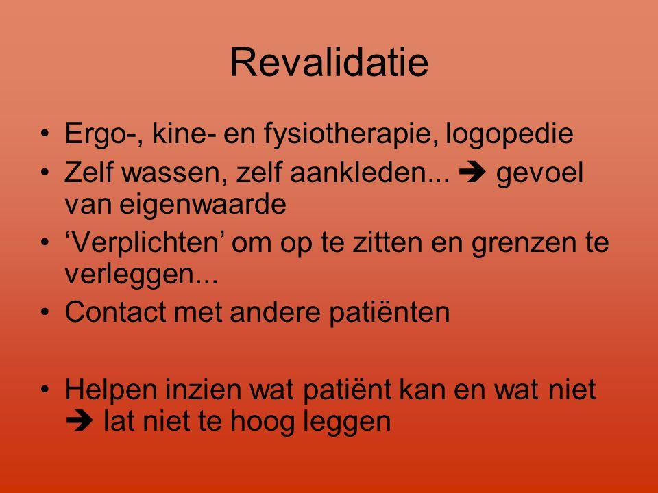 Revalidatie •Ergo-, kine- en fysiotherapie, logopedie •Zelf wassen, zelf aankleden...