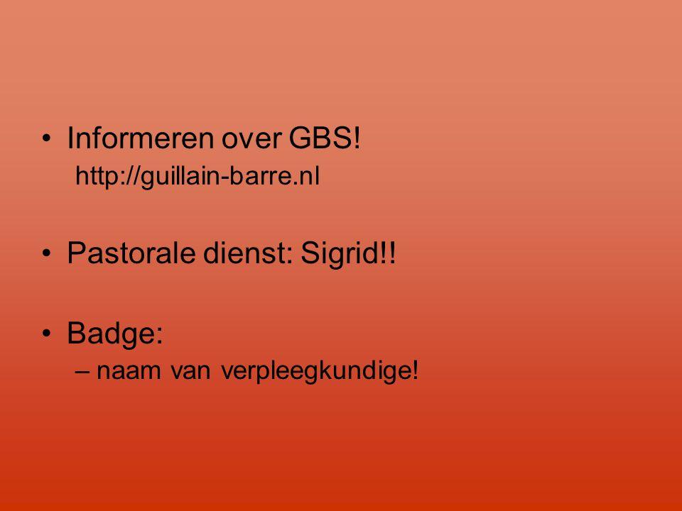 •Informeren over GBS! http://guillain-barre.nl •Pastorale dienst: Sigrid!! •Badge: –naam van verpleegkundige!