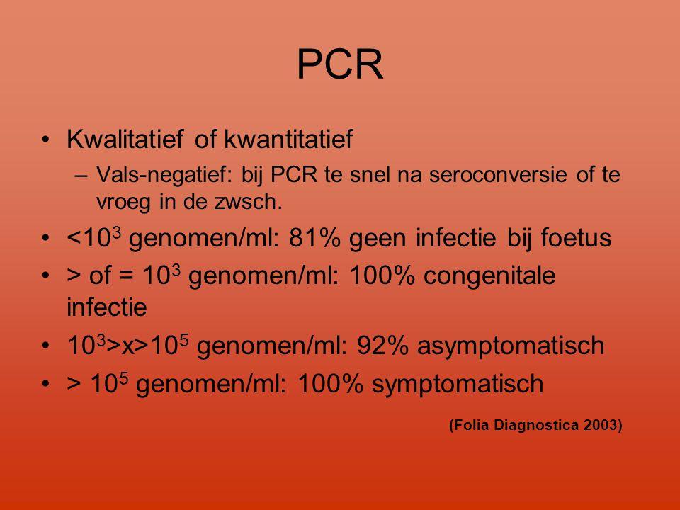PCR •Kwalitatief of kwantitatief –Vals-negatief: bij PCR te snel na seroconversie of te vroeg in de zwsch. •<10 3 genomen/ml: 81% geen infectie bij fo