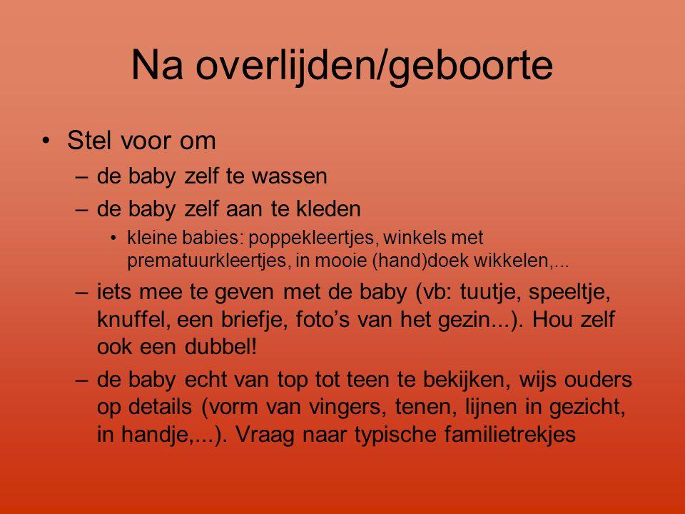 Na overlijden/geboorte •Stel voor om –de baby zelf te wassen –de baby zelf aan te kleden •kleine babies: poppekleertjes, winkels met prematuurkleertje