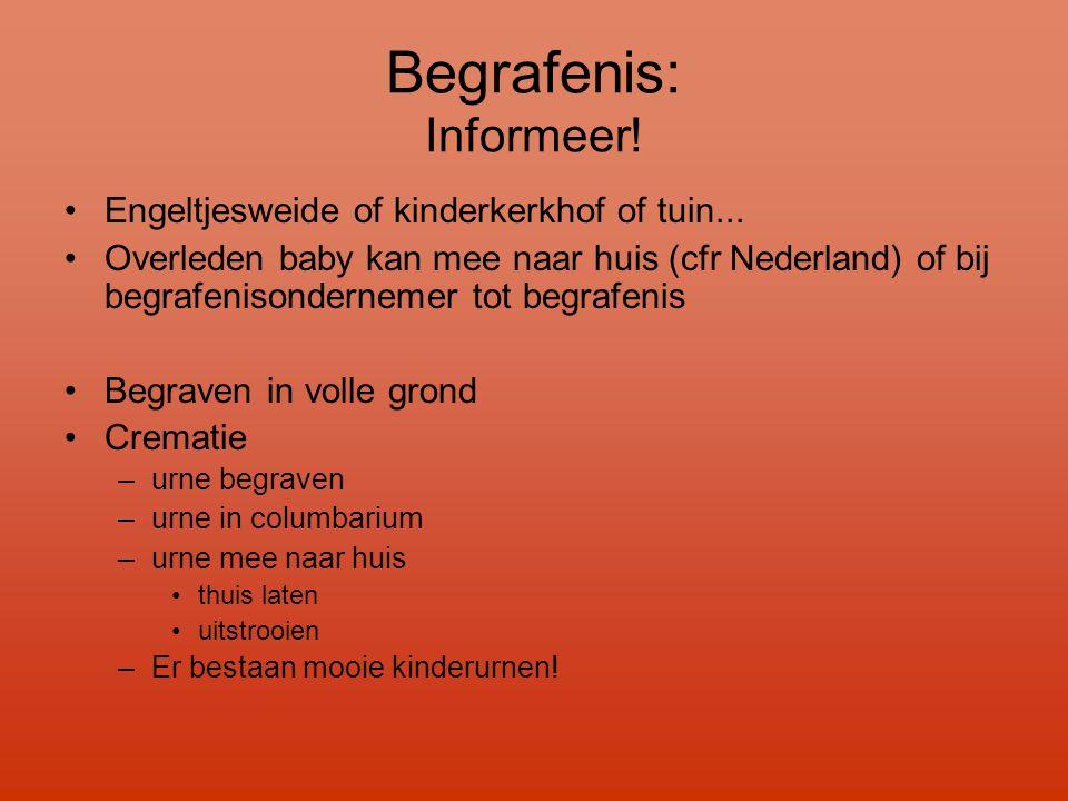 Begrafenis: Informeer! •Engeltjesweide of kinderkerkhof of tuin... •Overleden baby kan mee naar huis (cfr Nederland) of bij begrafenisondernemer tot b
