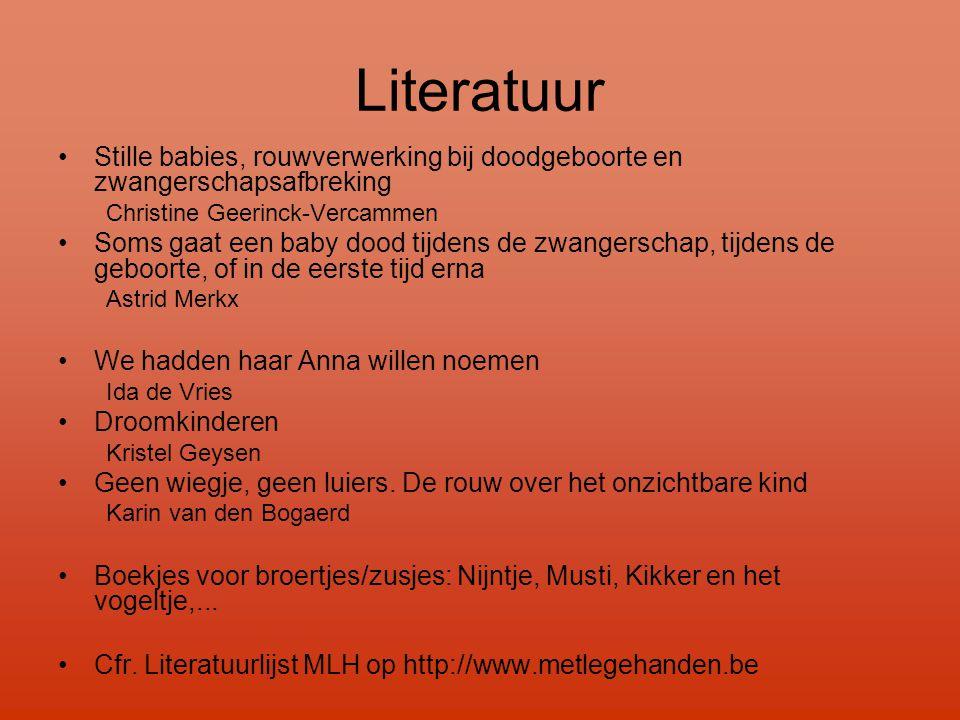 Literatuur •Stille babies, rouwverwerking bij doodgeboorte en zwangerschapsafbreking Christine Geerinck-Vercammen •Soms gaat een baby dood tijdens de