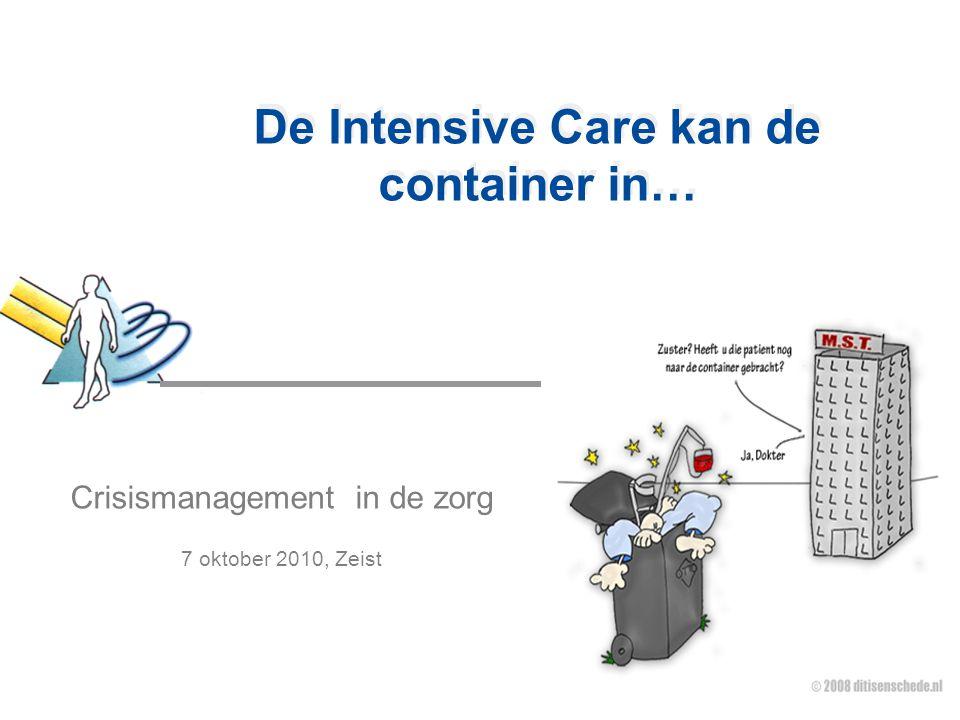 De Intensive Care kan de container in… Crisismanagement in de zorg 7 oktober 2010, Zeist