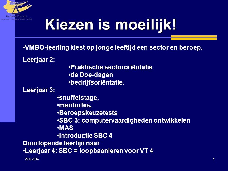 20-6-2014 5 •VMBO-leerling kiest op jonge leeftijd een sector en beroep. Leerjaar 2: •Praktische sectororiëntatie •de Doe-dagen •bedrijfsoriëntatie. L