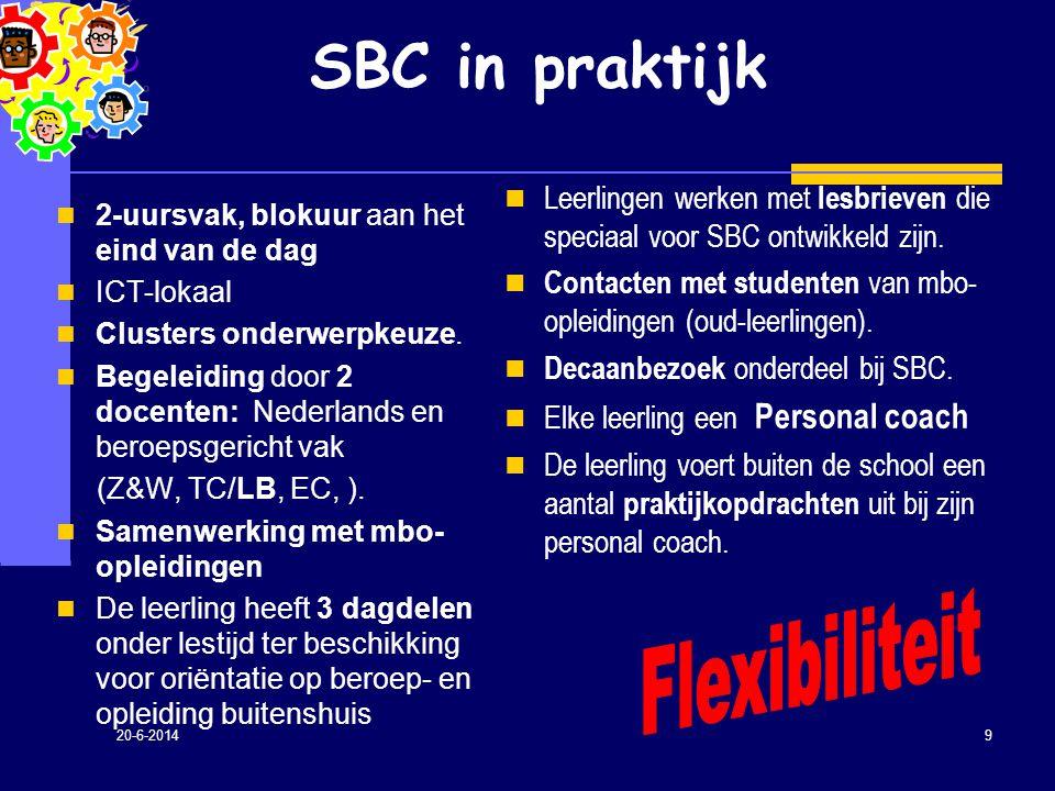 20-6-2014 9 SBC in praktijk  Leerlingen werken met lesbrieven die speciaal voor SBC ontwikkeld zijn.  Contacten met studenten van mbo- opleidingen (