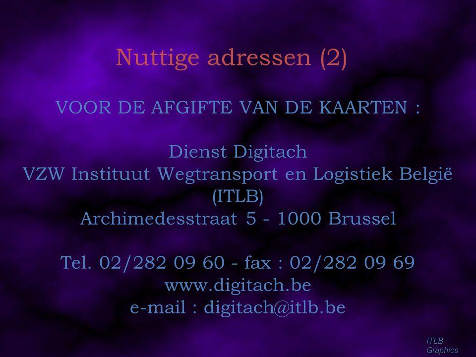 ITLBGraphics Nuttige adressen (2) VOOR DE AFGIFTE VAN DE KAARTEN : Dienst Digitach VZW Instituut Wegtransport en Logistiek België (ITLB) Archimedesstr