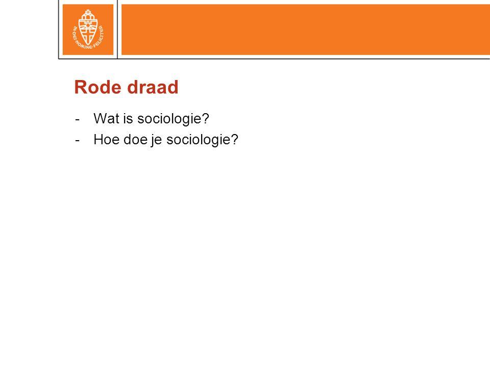 -Wat is sociologie? -Hoe doe je sociologie? Rode draad
