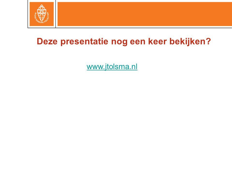 Deze presentatie nog een keer bekijken www.jtolsma.nl