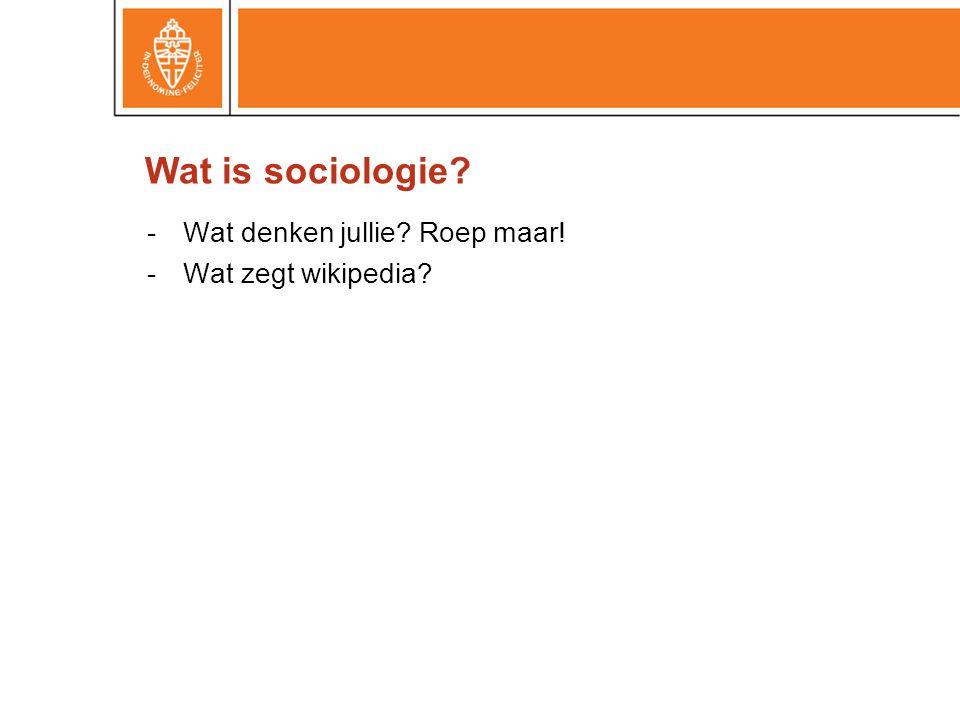 -Wat denken jullie Roep maar! -Wat zegt wikipedia Wat is sociologie
