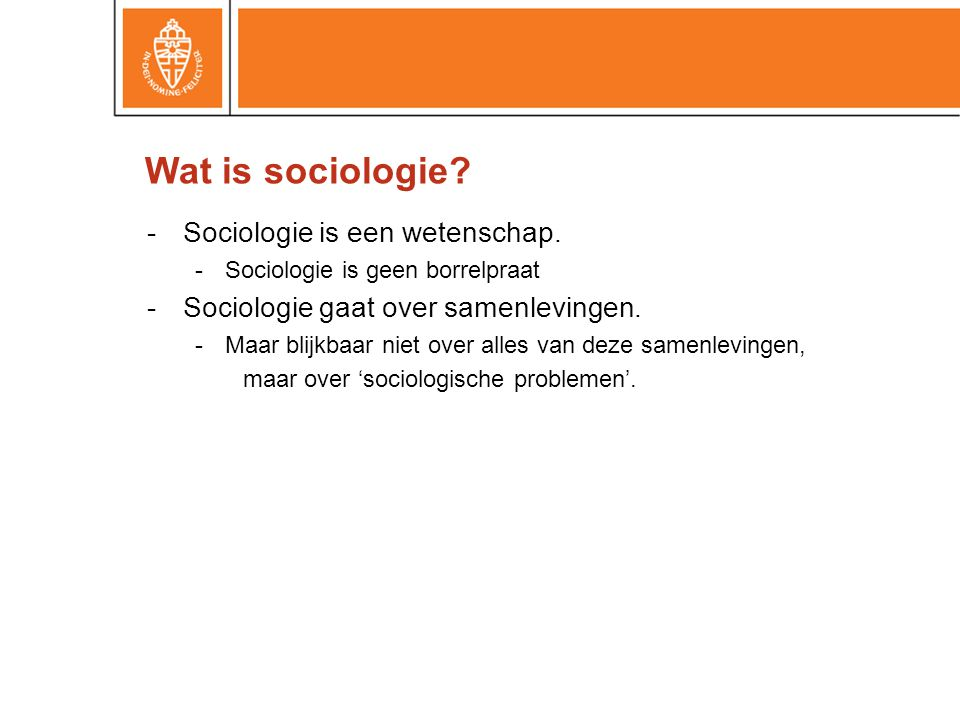 -Sociologie is een wetenschap. -Sociologie is geen borrelpraat -Sociologie gaat over samenlevingen. -Maar blijkbaar niet over alles van deze samenlevi