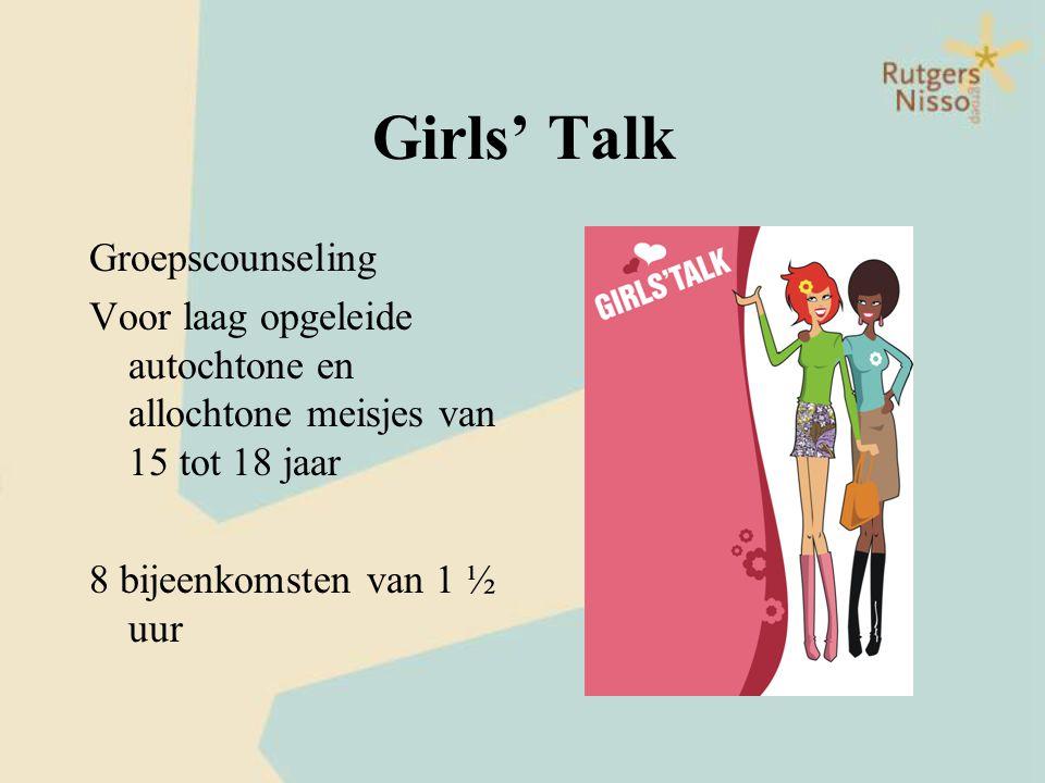 Girls' Talk Groepscounseling Voor laag opgeleide autochtone en allochtone meisjes van 15 tot 18 jaar 8 bijeenkomsten van 1 ½ uur