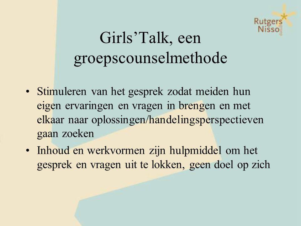 Girls'Talk, een groepscounselmethode •Stimuleren van het gesprek zodat meiden hun eigen ervaringen en vragen in brengen en met elkaar naar oplossingen