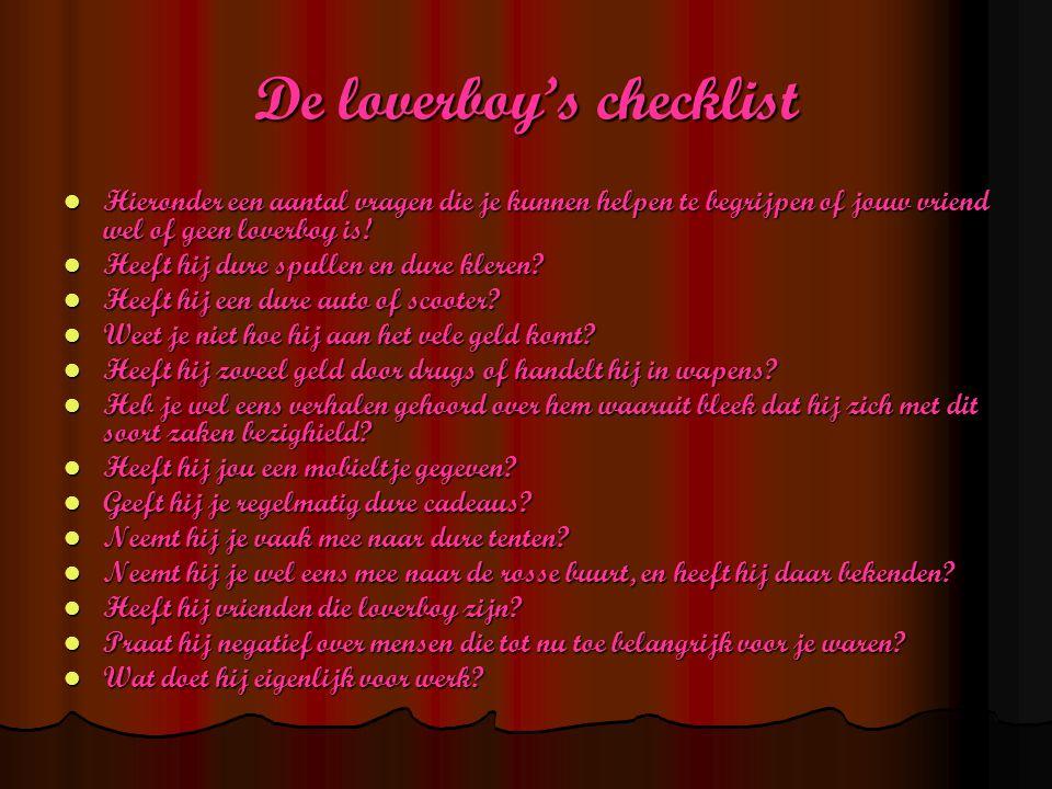 De loverboy's checklist  Hieronder een aantal vragen die je kunnen helpen te begrijpen of jouw vriend wel of geen loverboy is.