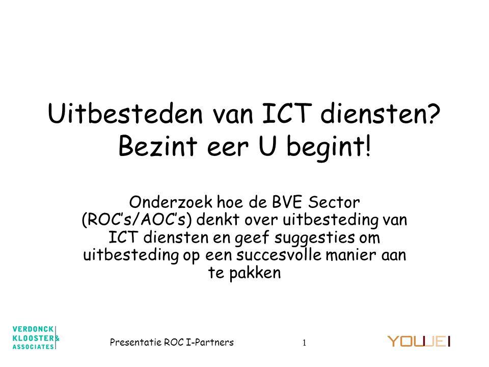 Presentatie ROC I-Partners12 •Leveranciers –Inventariseer in kennis over de BVE sector – ROC´s / AOC´s (van strategie tot operatie) –Richt je op de IT-infrastructuur, daarna de processen die te maken hebben met de bedrijfsvoering en blijf (voorlopig) weg bij de onderwijsprocessen –Beschouw iedere ROC/AOC als een aparte klant –Kom aan tafel bij het CvB met de juiste insteek Beschouw uitbesteden als een serieuze optie maar…..