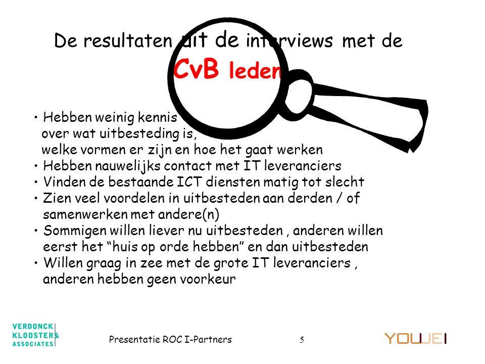 Presentatie ROC I-Partners5 De resultaten uit de interviews met de CvB leden •Hebben weinig kennis over wat uitbesteding is, welke vormen er zijn en h