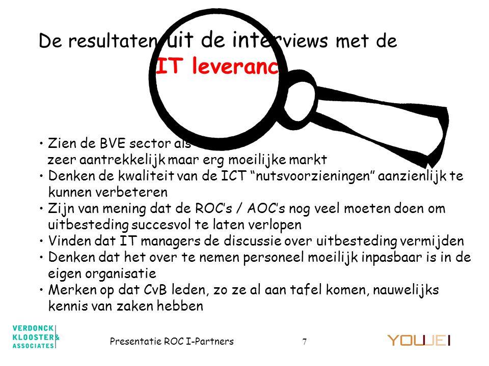 Presentatie ROC I-Partners7 De resultaten uit de inter views met de IT leveranc •Zien de BVE sector als zeer aantrekkelijk maar erg moeilijke markt •D