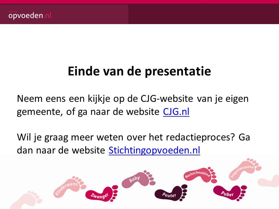 Einde van de presentatie Neem eens een kijkje op de CJG-website van je eigen gemeente, of ga naar de website CJG.nlCJG.nl Wil je graag meer weten over het redactieproces.